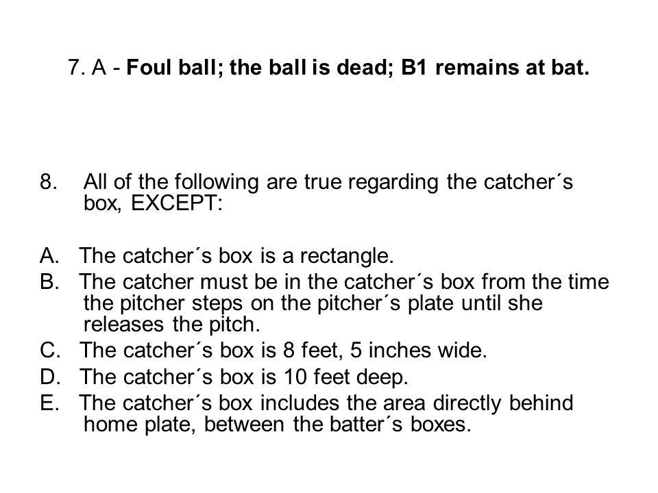 7. A - Foul ball; the ball is dead; B1 remains at bat.