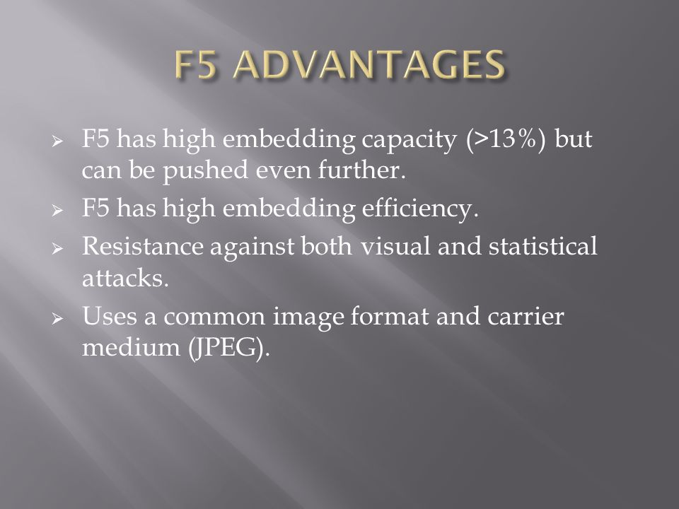 F5 ADVANTAGES F5 has high embedding capacity (>13%) but can be pushed even further. F5 has high embedding efficiency.