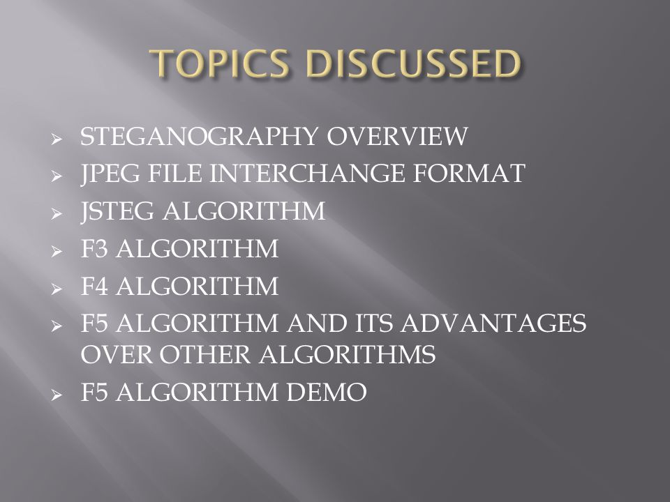 TOPICS DISCUSSED STEGANOGRAPHY OVERVIEW JPEG FILE INTERCHANGE FORMAT