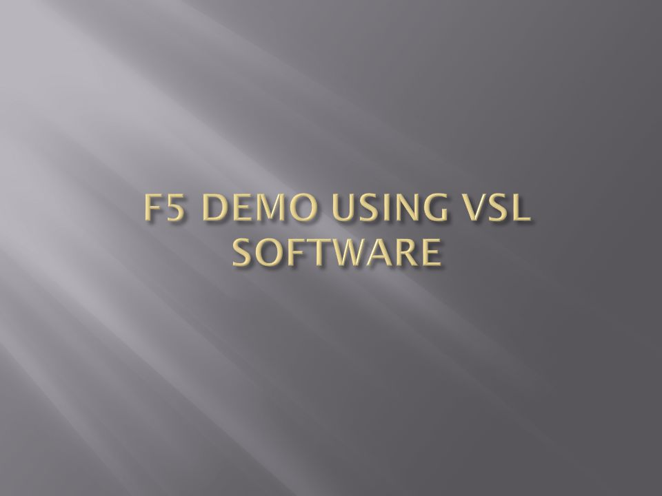 F5 DEMO USING VSL SOFTWARE