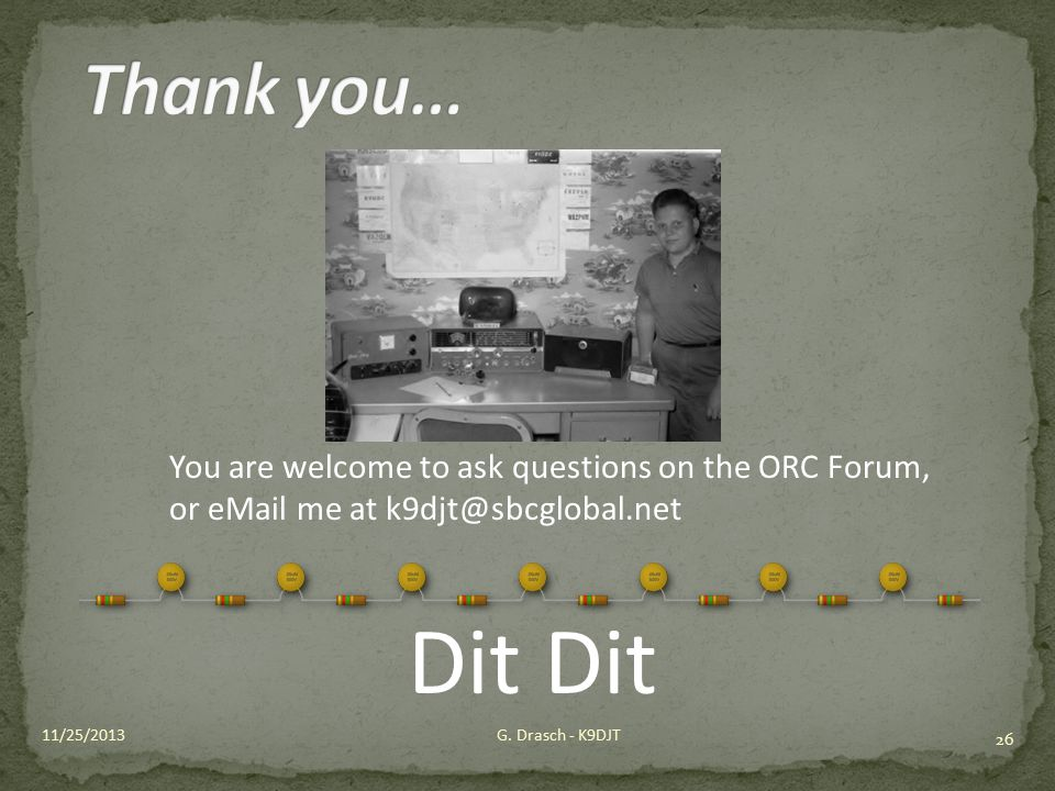 Dit Dit Thank you… You are welcome to ask questions on the ORC Forum,