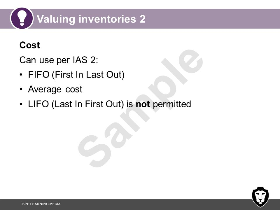 Valuing inventories 2 Cost Can use per IAS 2: FIFO (First In Last Out)