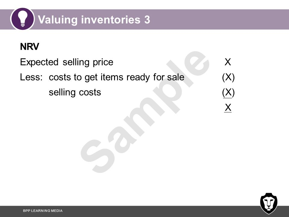 Valuing inventories 3 NRV Expected selling price X