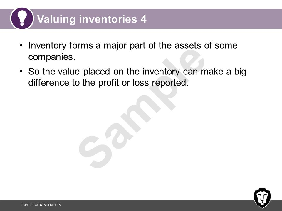 Valuing inventories 4 Inventory forms a major part of the assets of some companies.