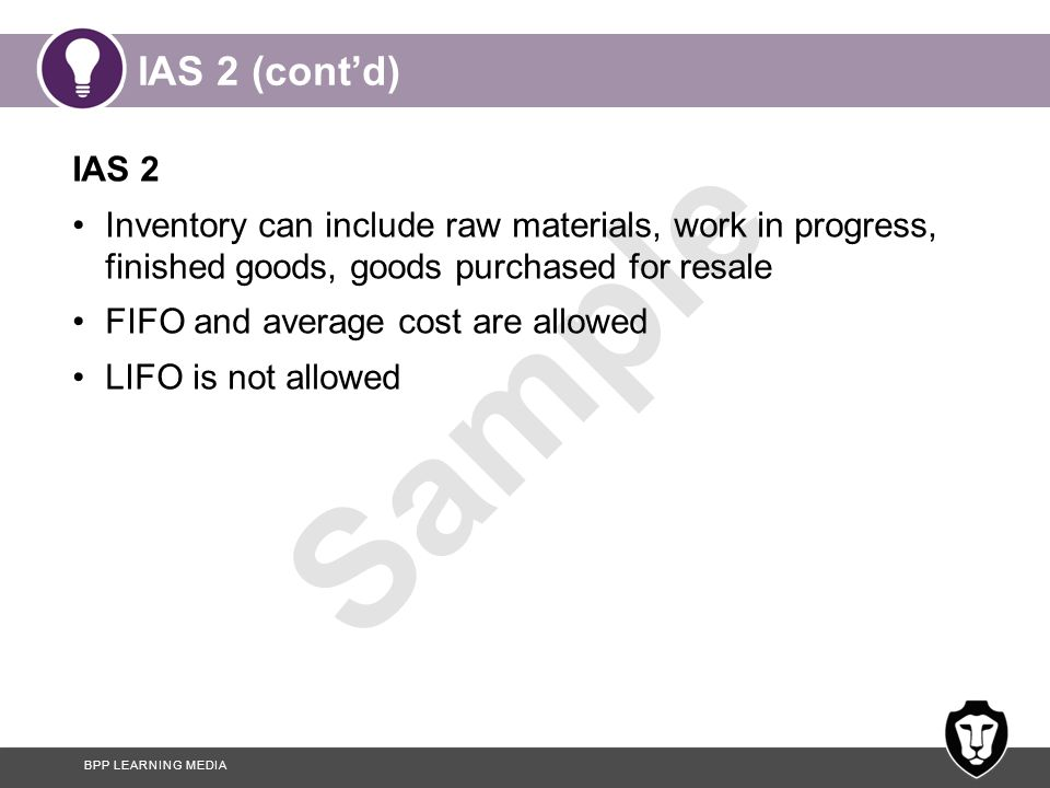 IAS 2 (cont'd) IAS 2. Inventory can include raw materials, work in progress, finished goods, goods purchased for resale.