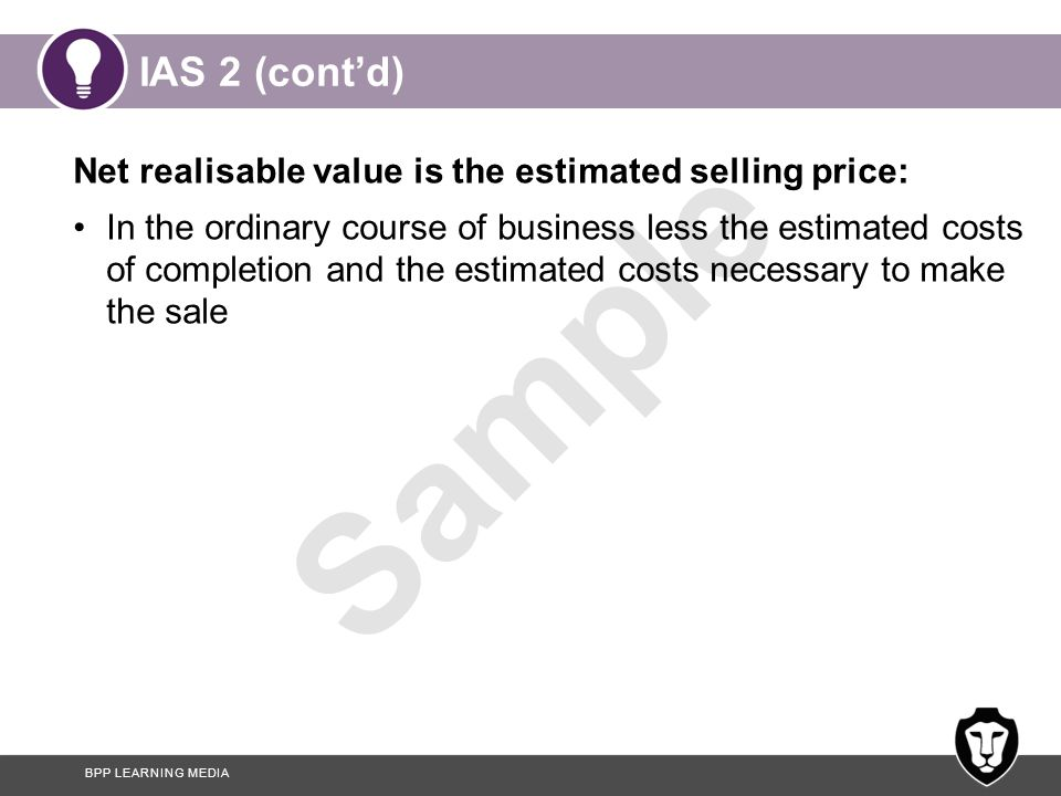 IAS 2 (cont'd) Net realisable value is the estimated selling price: