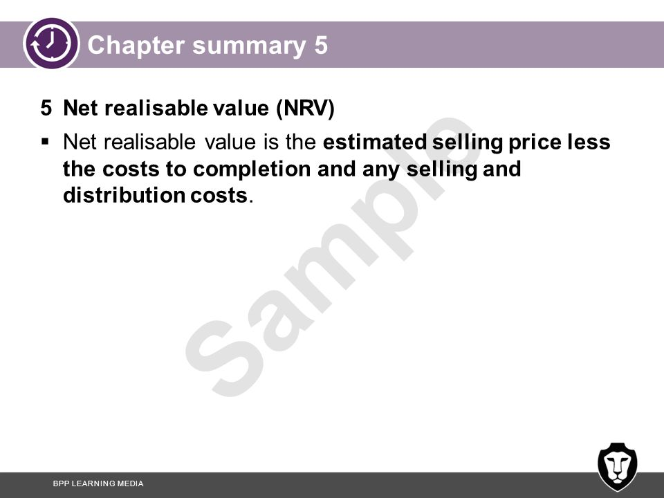 Chapter summary 5 5 Net realisable value (NRV)