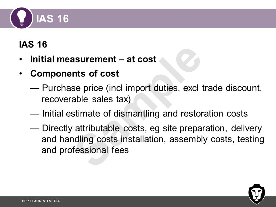 IAS 16 IAS 16 Initial measurement – at cost Components of cost
