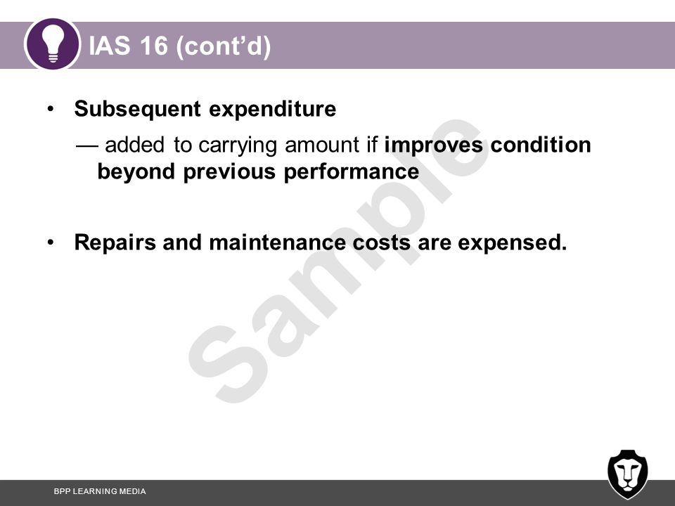 IAS 16 (cont'd) Subsequent expenditure