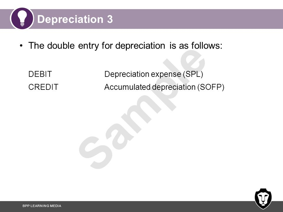 Depreciation 3 The double entry for depreciation is as follows: