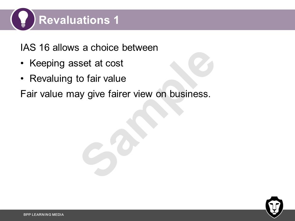 Revaluations 1 IAS 16 allows a choice between Keeping asset at cost