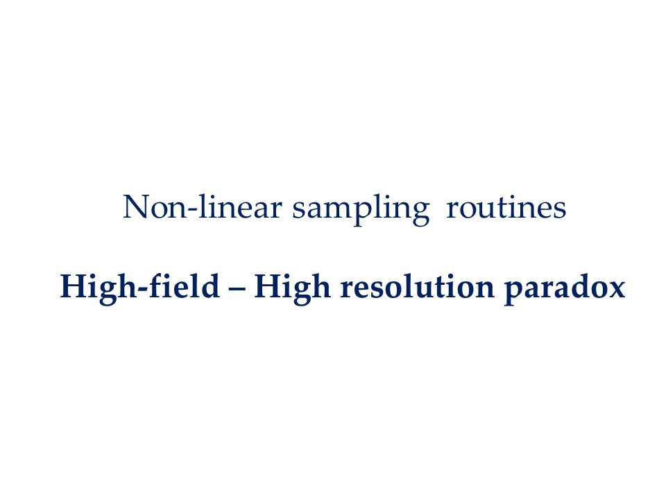 High-field – High resolution paradox