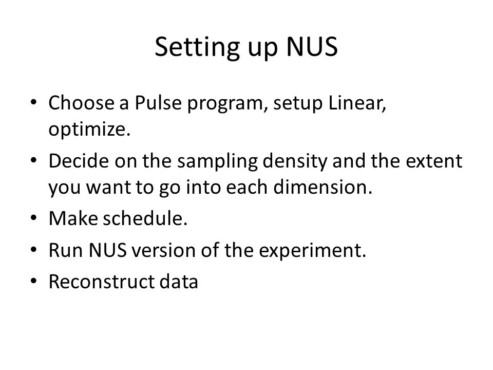 Setting up NUS Choose a Pulse program, setup Linear, optimize.