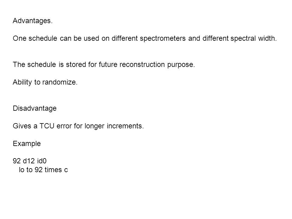 Advantages. One schedule can be used on different spectrometers and different spectral width.