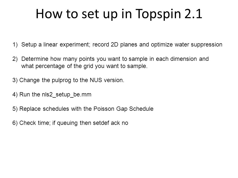 How to set up in Topspin 2.1 Setup a linear experiment; record 2D planes and optimize water suppression.
