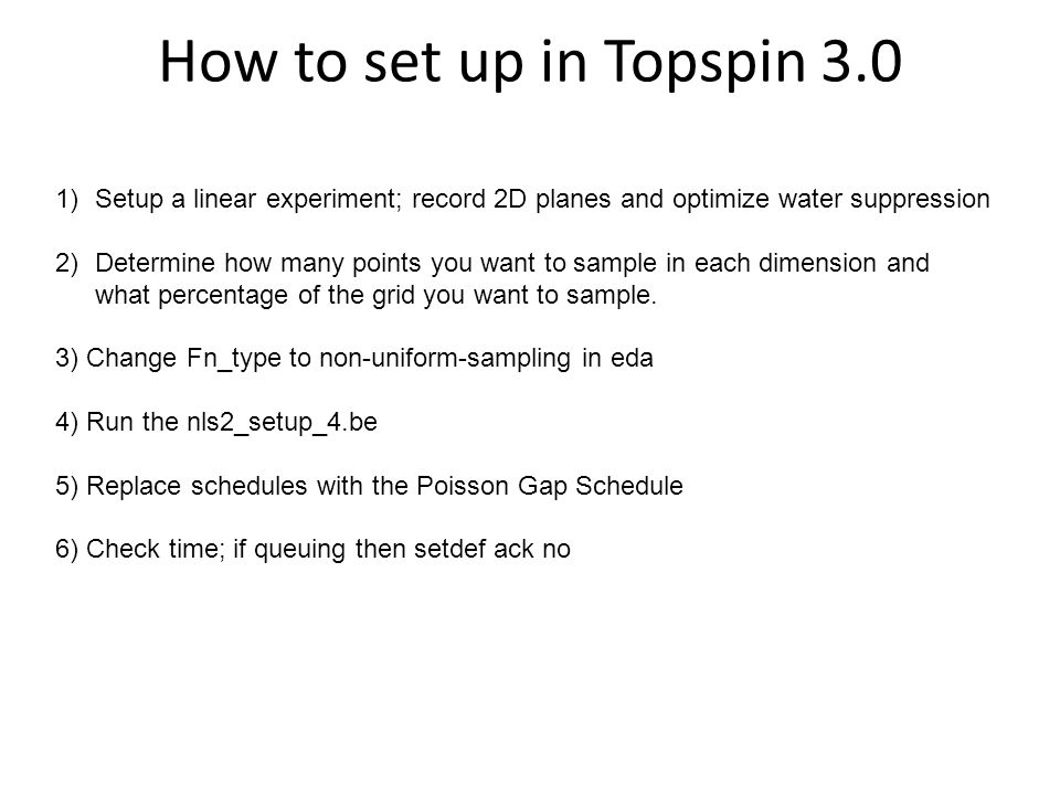 How to set up in Topspin 3.0 Setup a linear experiment; record 2D planes and optimize water suppression.