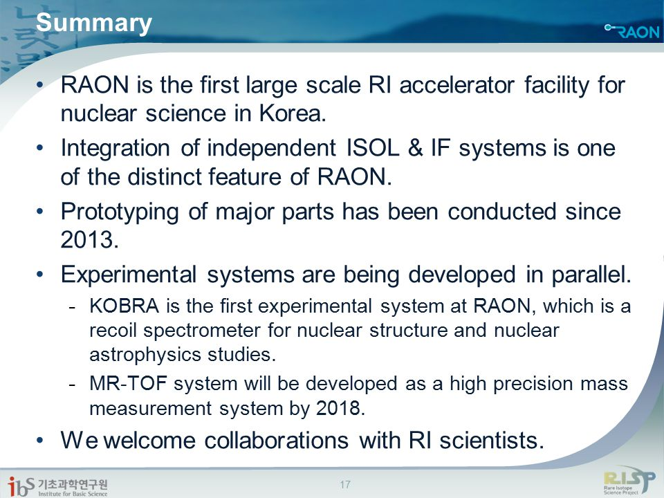 Summary RAON is the first large scale RI accelerator facility for nuclear science in Korea.