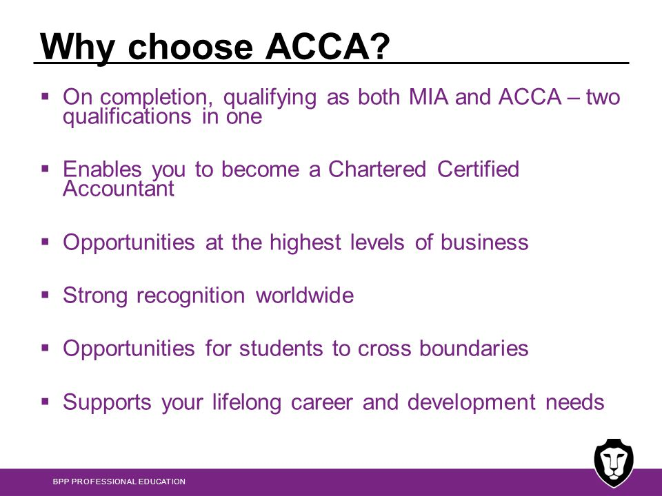 Why choose ACCA On completion, qualifying as both MIA and ACCA – two qualifications in one.