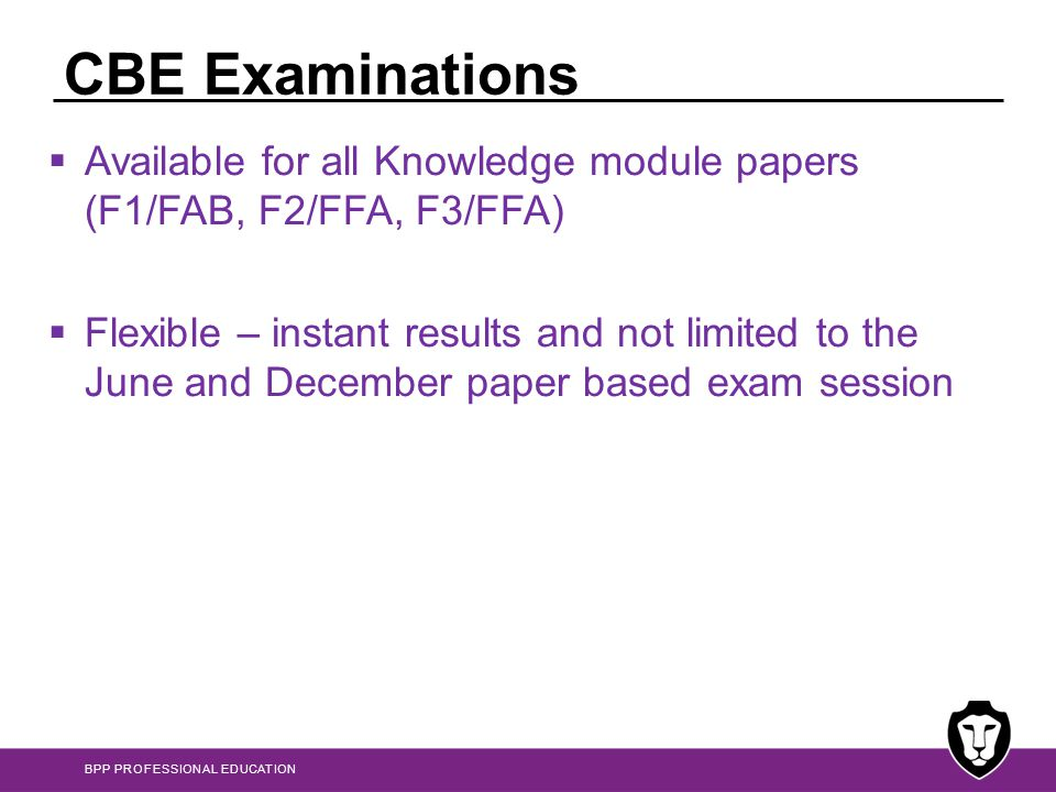 CBE Examinations Available for all Knowledge module papers (F1/FAB, F2/FFA, F3/FFA)