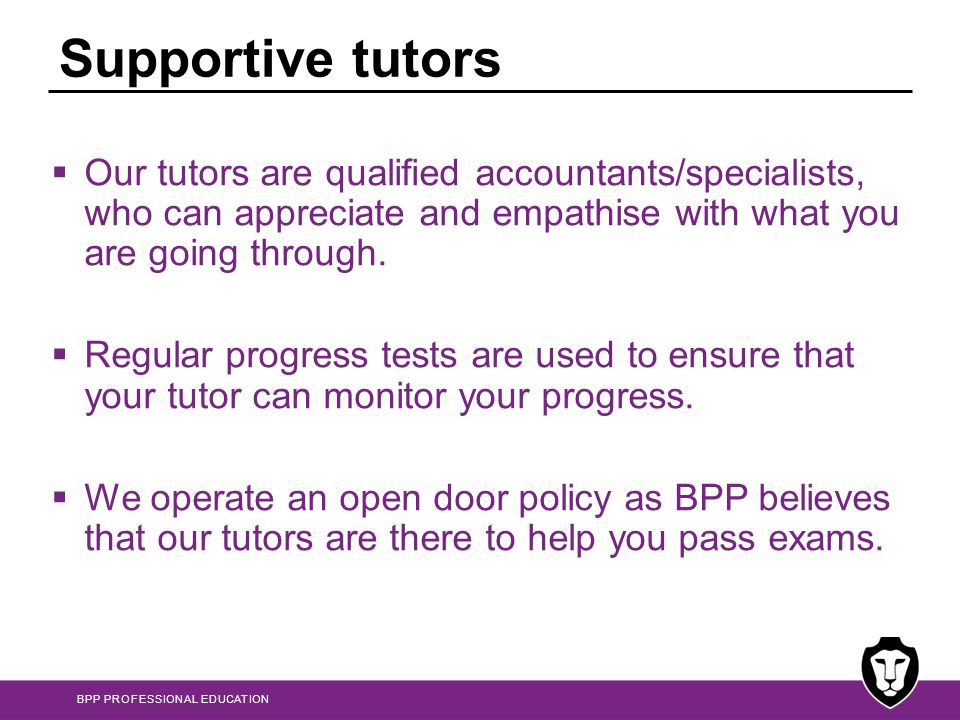 Supportive tutors Our tutors are qualified accountants/specialists, who can appreciate and empathise with what you are going through.
