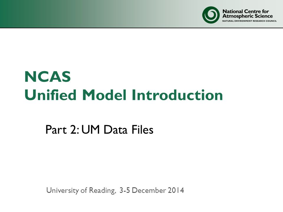 Part 2: UM Data Files University of Reading, 3-5 December 2014