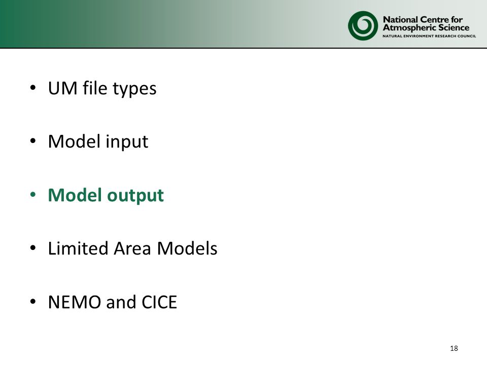 UM file types Model input Model output Limited Area Models NEMO and CICE