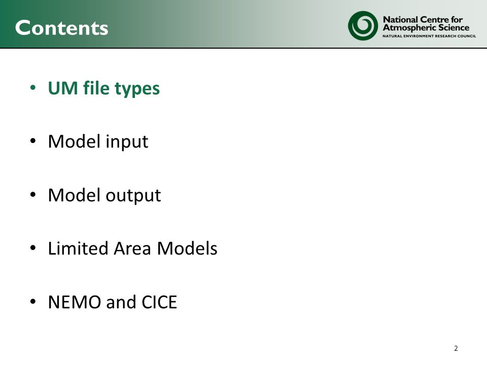 Contents UM file types Model input Model output Limited Area Models