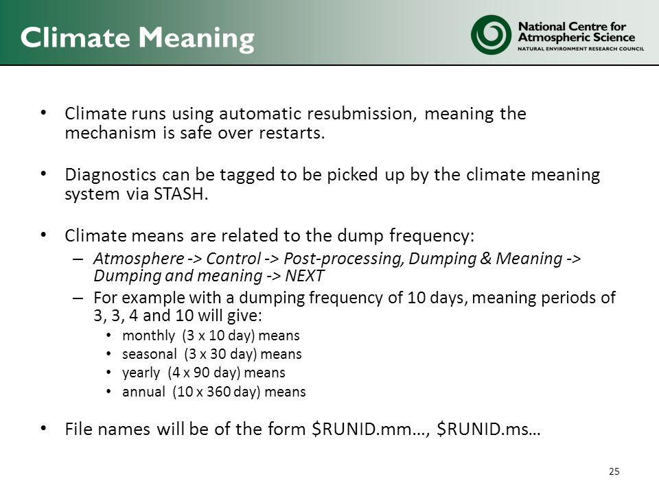 Climate Meaning Climate runs using automatic resubmission, meaning the mechanism is safe over restarts.