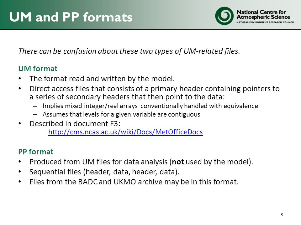 UM and PP formats There can be confusion about these two types of UM-related files. UM format. The format read and written by the model.