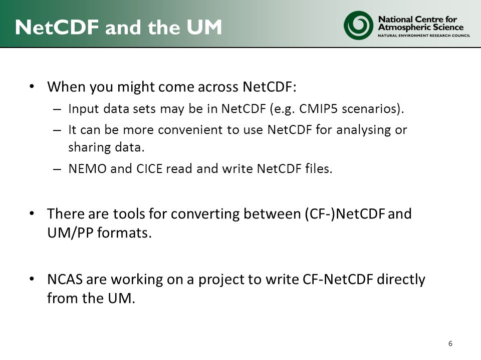 NetCDF and the UM When you might come across NetCDF: