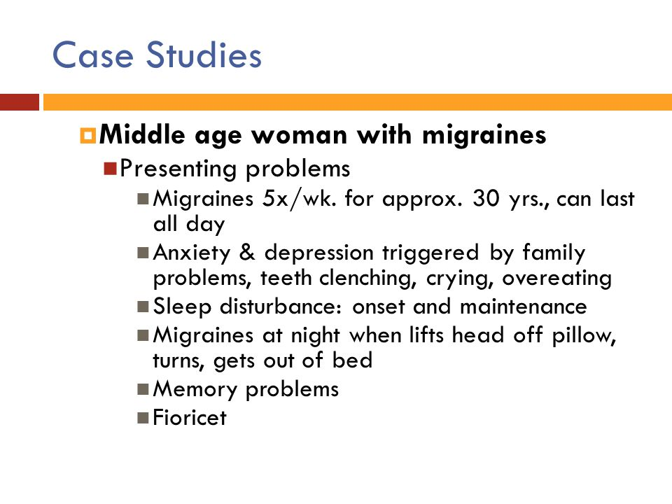 Case Studies Middle age woman with migraines Presenting problems