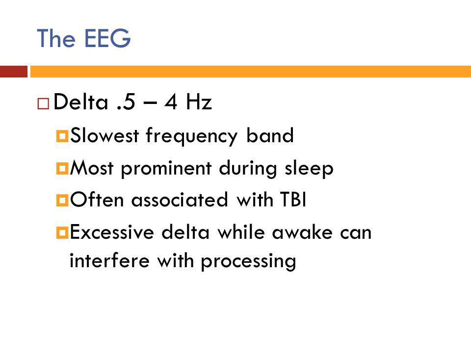 The EEG Delta .5 – 4 Hz Slowest frequency band