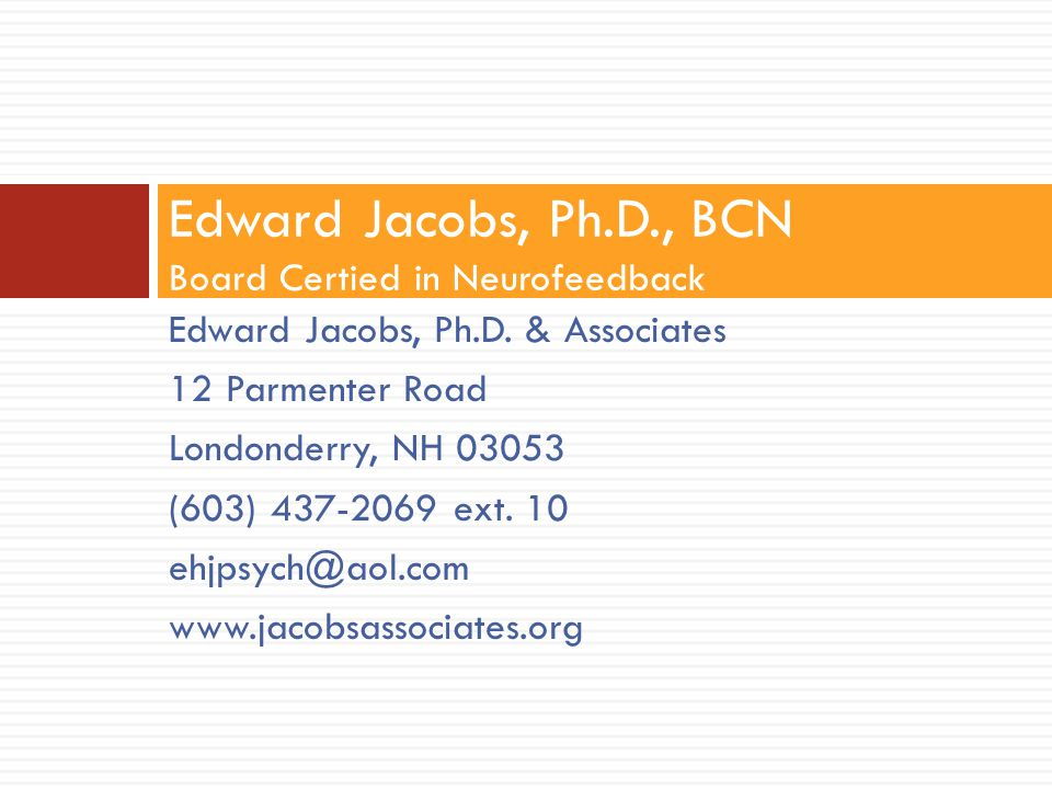 Edward Jacobs, Ph.D., BCN Board Certied in Neurofeedback