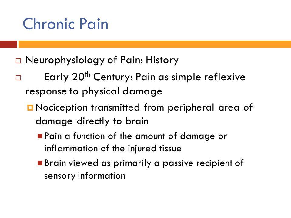 Chronic Pain Neurophysiology of Pain: History