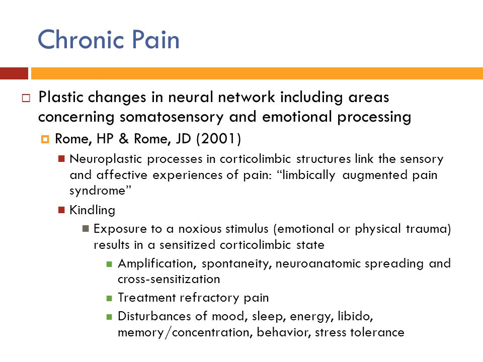 Chronic Pain Plastic changes in neural network including areas concerning somatosensory and emotional processing.