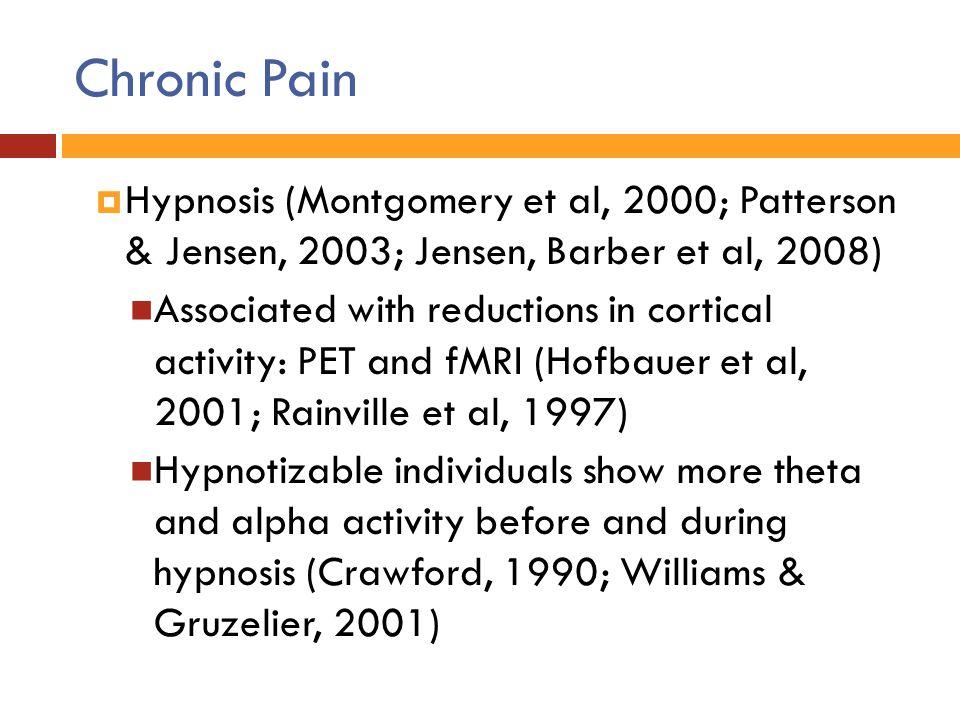 Chronic Pain Hypnosis (Montgomery et al, 2000; Patterson & Jensen, 2003; Jensen, Barber et al, 2008)