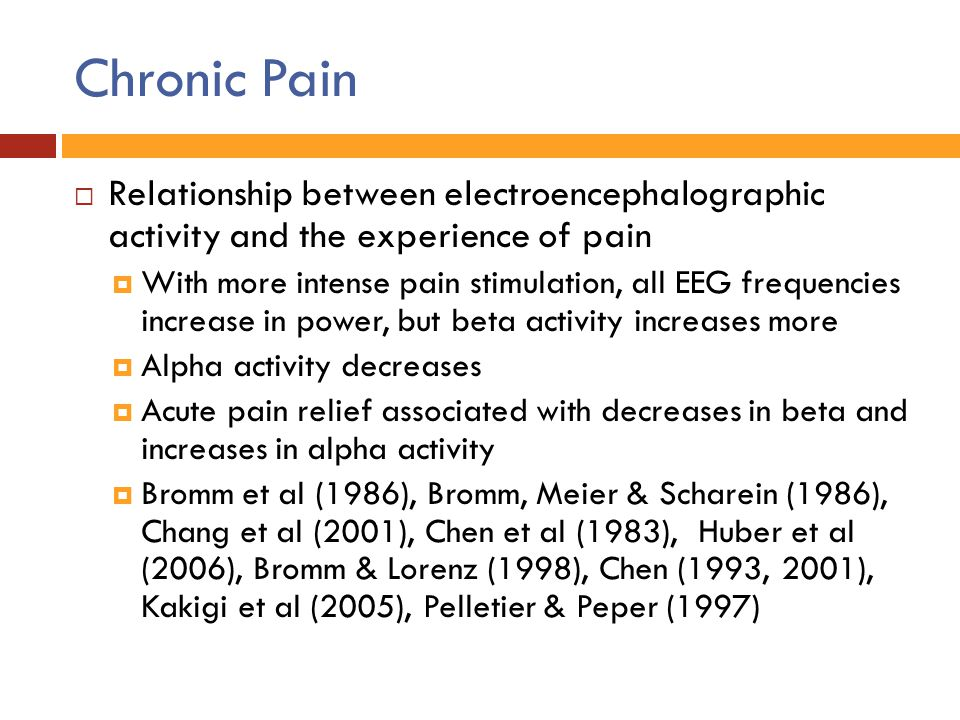 Chronic Pain Relationship between electroencephalographic activity and the experience of pain.
