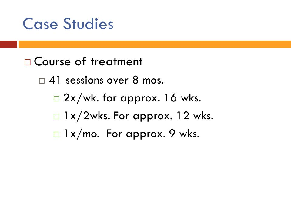 Case Studies Course of treatment 41 sessions over 8 mos.