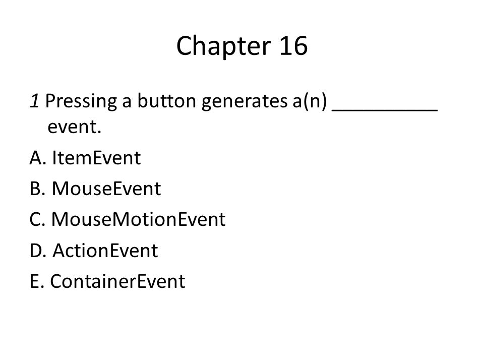 Chapter 16 1 Pressing a button generates a(n) __________ event.