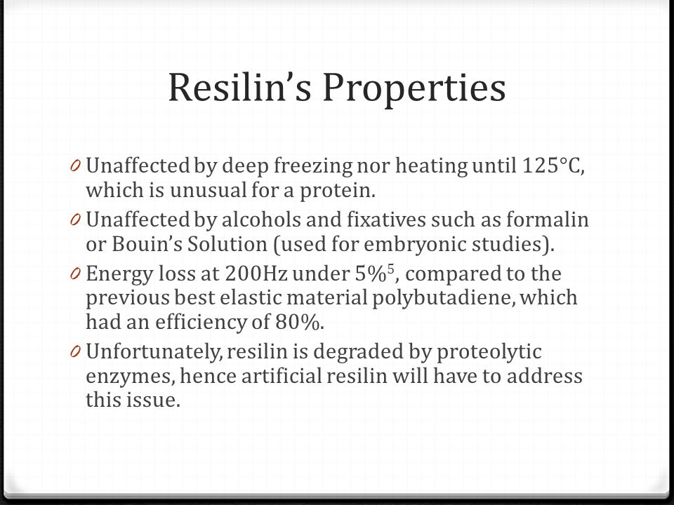 Resilin's Properties Unaffected by deep freezing nor heating until 125°C, which is unusual for a protein.