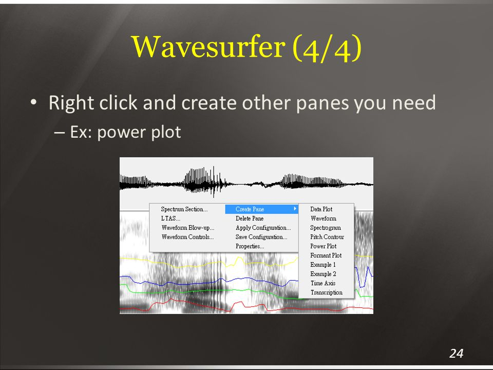 Wavesurfer (4/4) Right click and create other panes you need