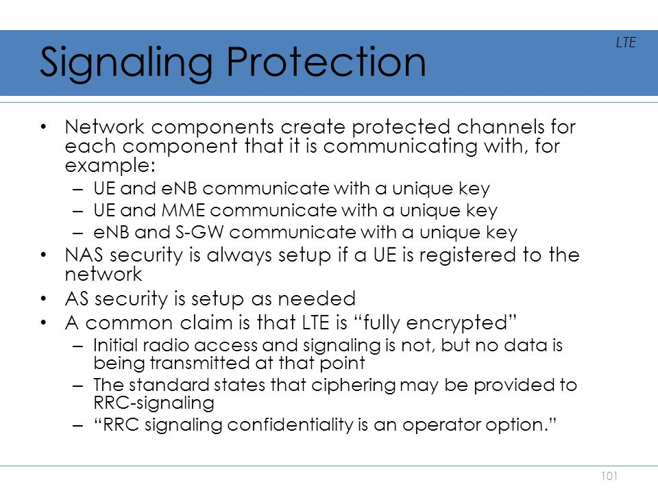 Signaling Protection LTE. Network components create protected channels for each component that it is communicating with, for example: