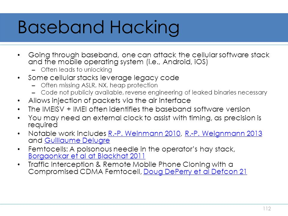 Baseband Hacking Going through baseband, one can attack the cellular software stack and the mobile operating system (i.e., Android, iOS)
