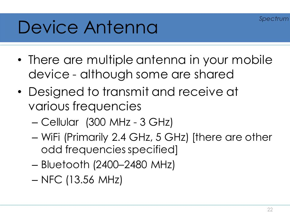 Device Antenna Spectrum. There are multiple antenna in your mobile device - although some are shared.