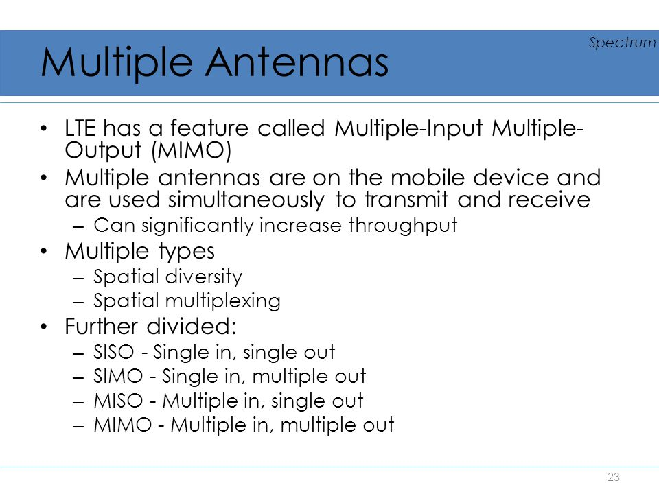 Multiple Antennas Spectrum. LTE has a feature called Multiple-Input Multiple-Output (MIMO)