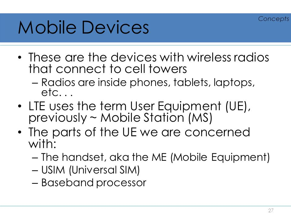 Mobile Devices Concepts. These are the devices with wireless radios that connect to cell towers.