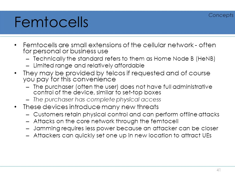 Femtocells Concepts. Femtocells are small extensions of the cellular network - often for personal or business use.