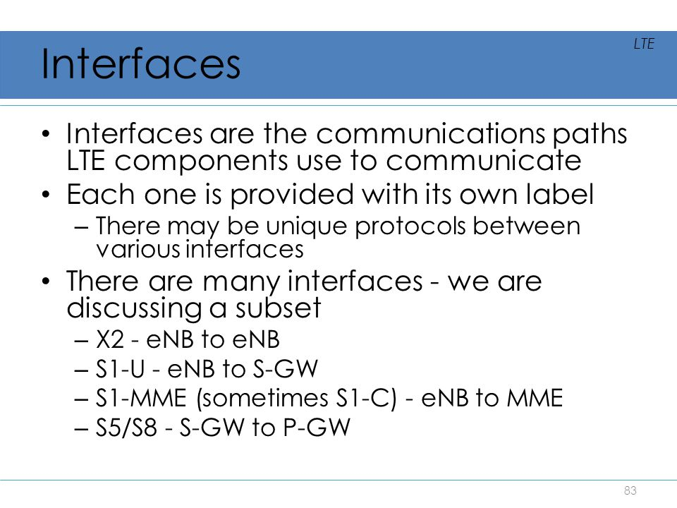 Interfaces LTE. Interfaces are the communications paths LTE components use to communicate. Each one is provided with its own label.