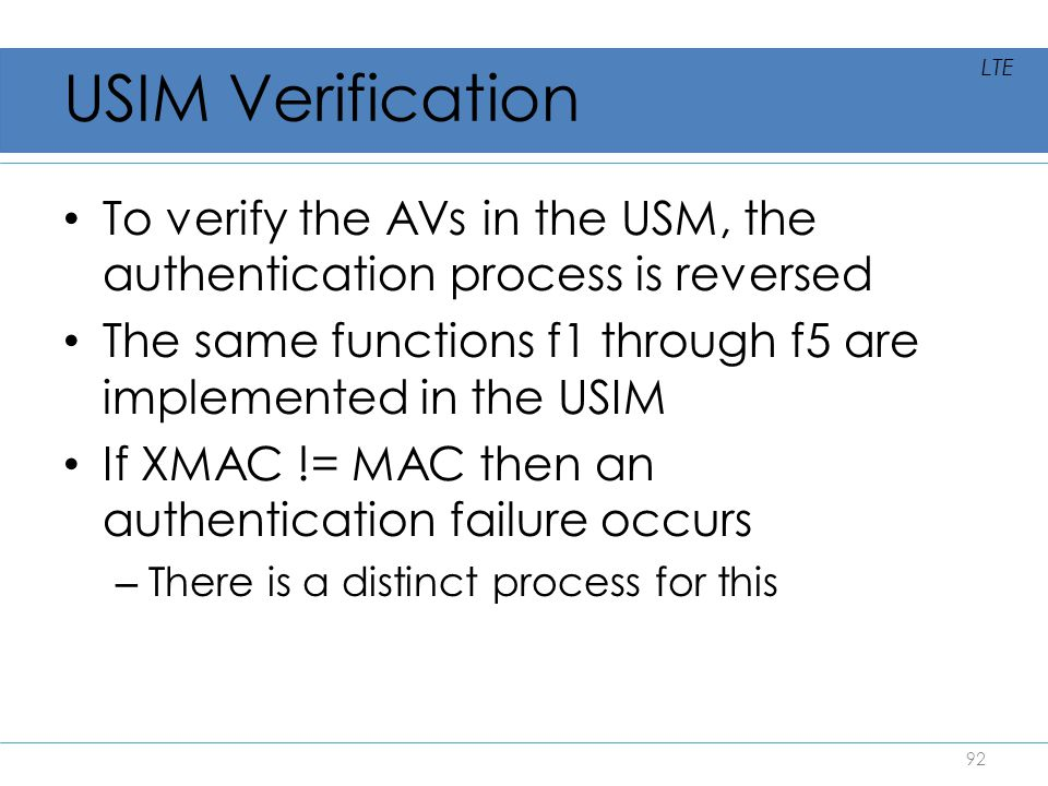 USIM Verification LTE. To verify the AVs in the USM, the authentication process is reversed.