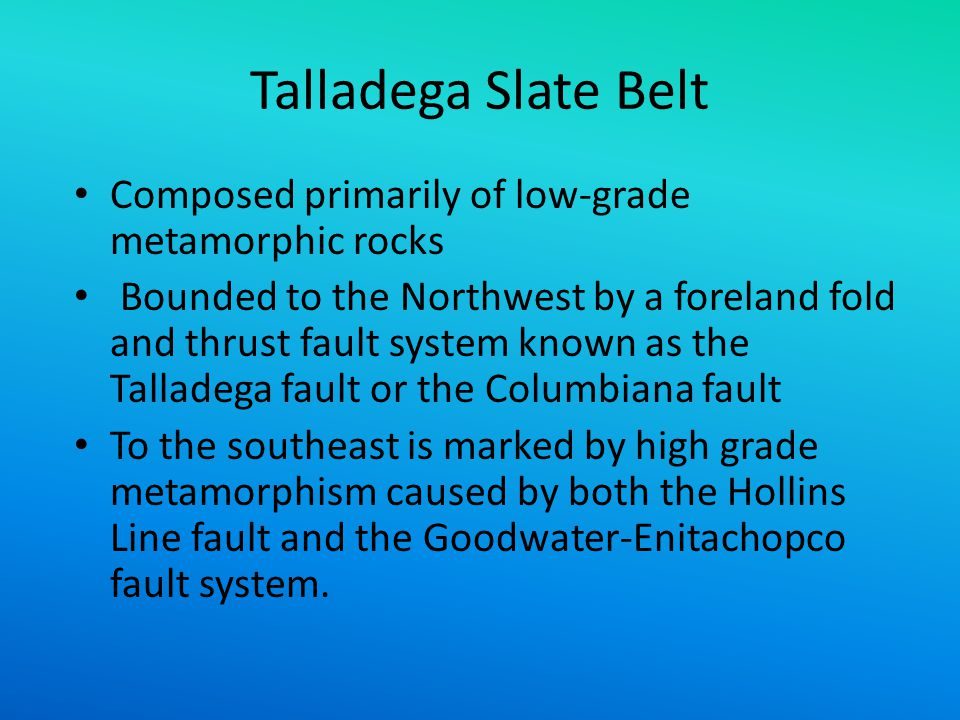 Talladega Slate Belt Composed primarily of low-grade metamorphic rocks